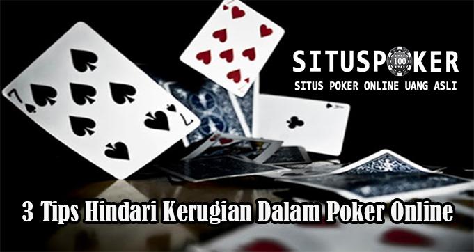 3 Tips Hindari Kerugian Dalam Poker Online