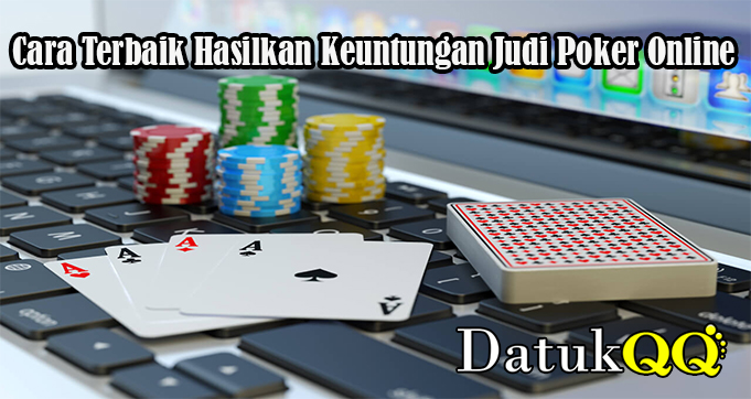 Cara Terbaik Hasilkan Keuntungan Judi Poker Online