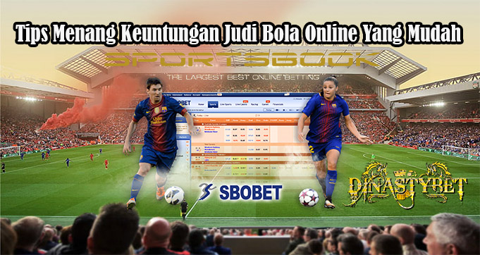 Tips Menang Keuntungan Judi Bola Online Yang Mudah