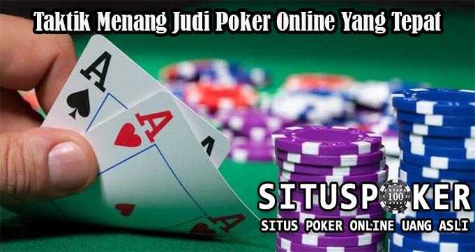 Taktik Menang Judi Poker Online Yang Tepat